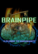 BrainPipe: A Plunge to Unhumanity