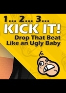 1... 2... 3... Kick It! Drop That Beat Like an Ugly Baby