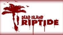 Dead Island: Riptide game is now available for pre-orders